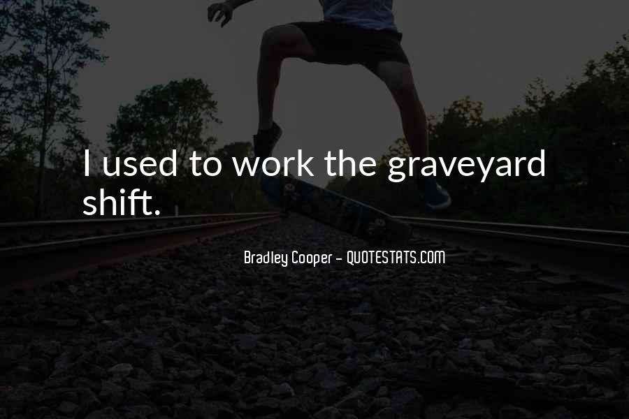 Quotes About Graveyard Shift #1778124