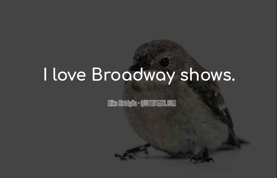 Quotes About Broadway Shows #1383996