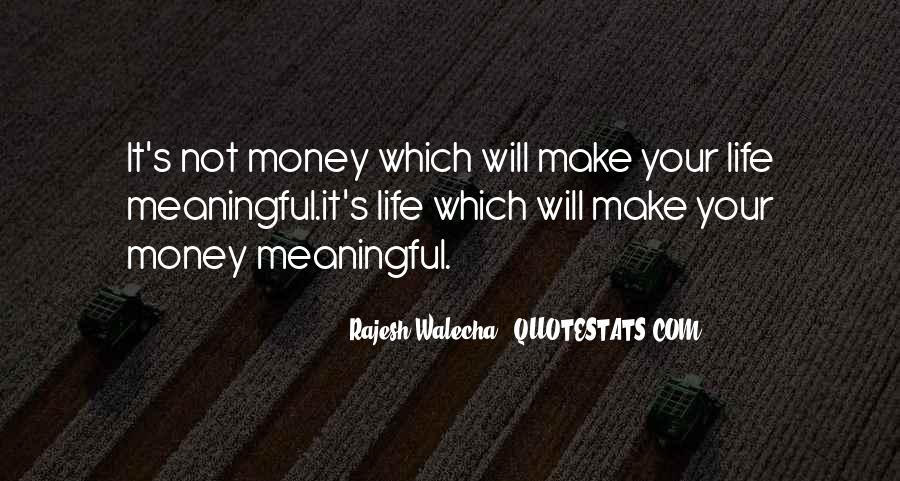 Quotes About Money Not Being Everything In Life #38894