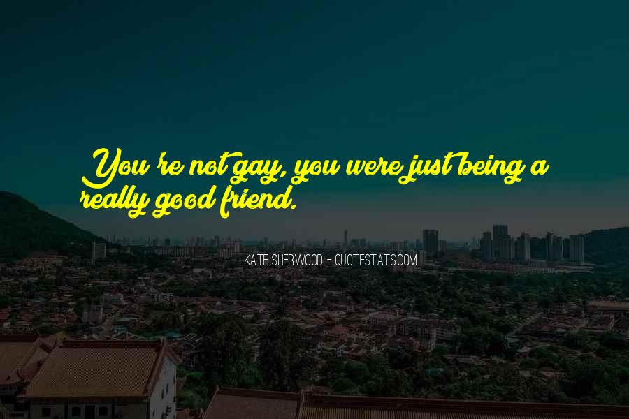 Quotes About Being Too Good Of A Friend #612505