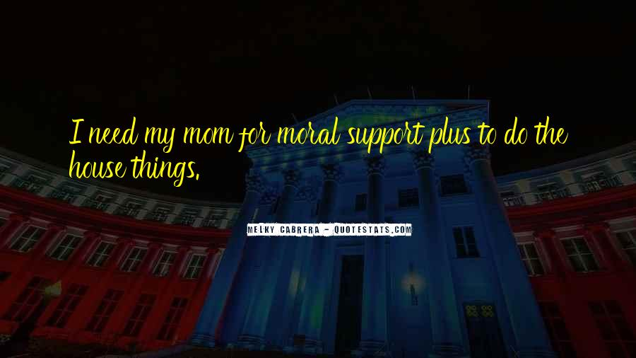 Quotes About Moral Support #1343946