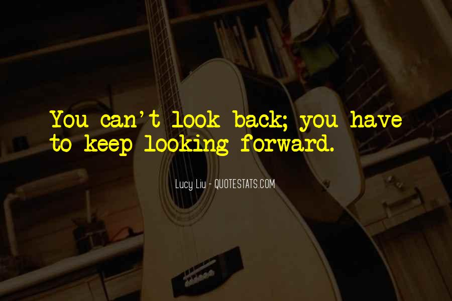 Quotes About Looking Forward Not Back #105106
