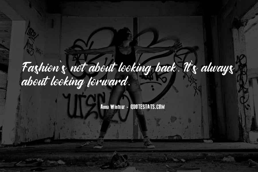 Quotes About Looking Forward Not Back #313417