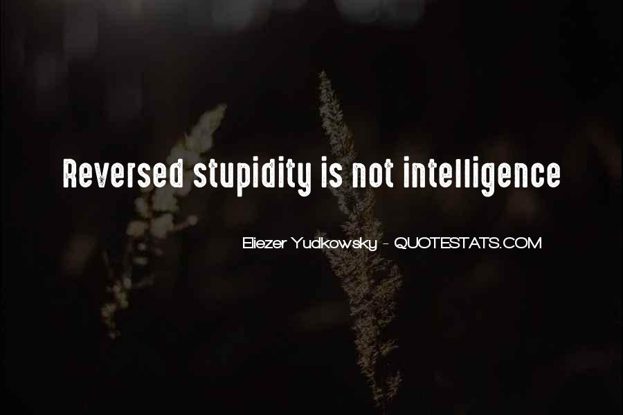Quotes About Stupidity And Intelligence #466609