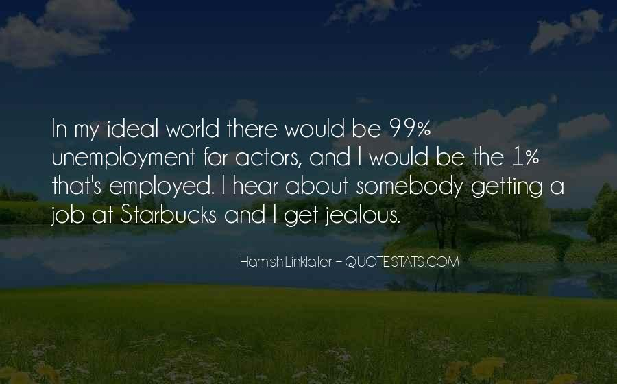 Quotes About The Ideal World #418064