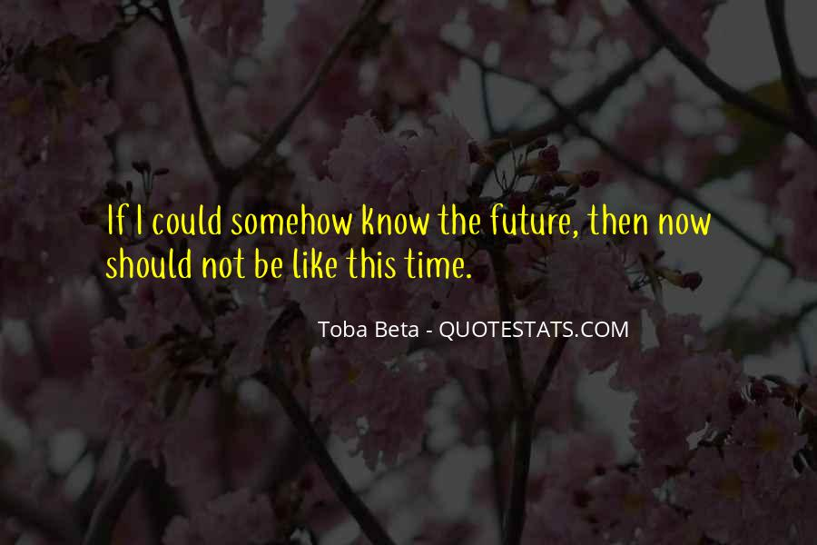 Quotes About Not Know The Future #371877