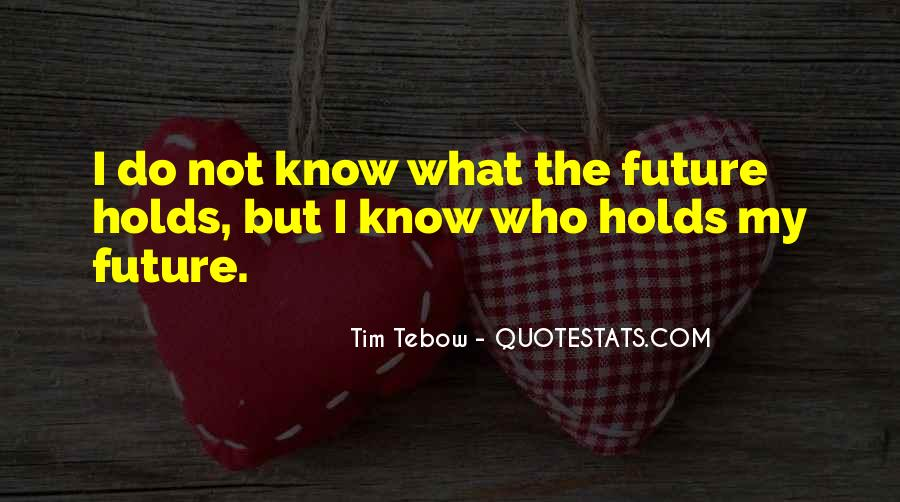 Quotes About Not Know The Future #655183