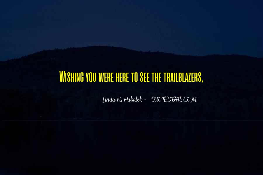 Quotes About Wishing You Were Here #1541006