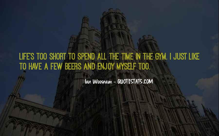 Quotes About How Short Life Can Be #17029