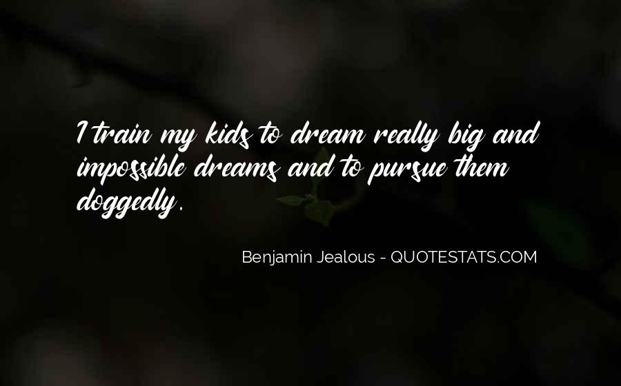 Quotes About My Big Dream #1656896