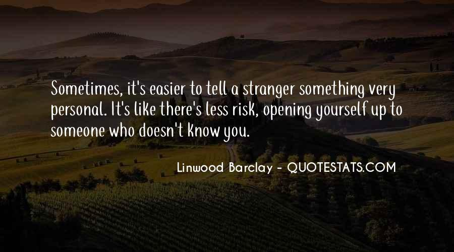 Quotes About Opening Yourself Up To Someone #430587
