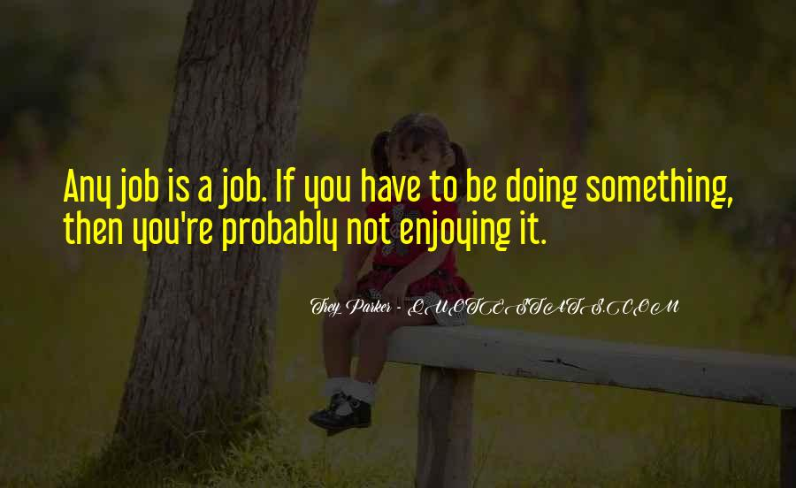 Quotes About Enjoying Your Job #1113855