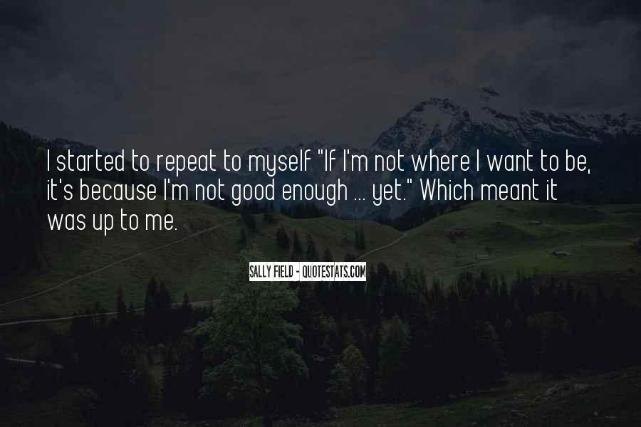 Quotes About Being Good Enough For You #62998
