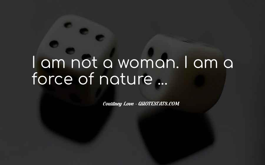 Quotes About Force Of Nature #426030