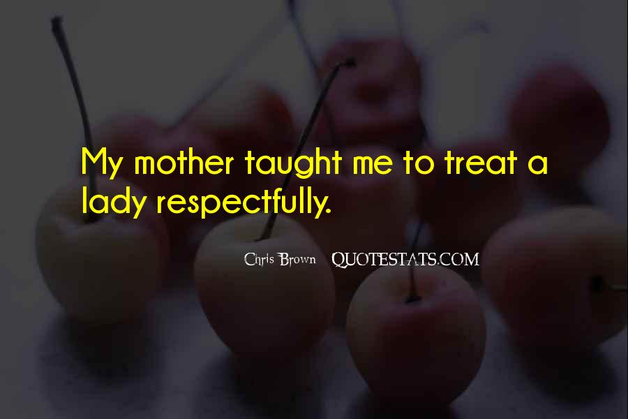 Quotes About How You Treat Your Mother #1077429