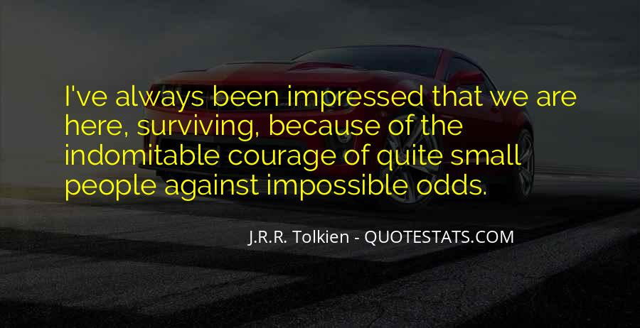 Quotes About Impossible Odds #295921