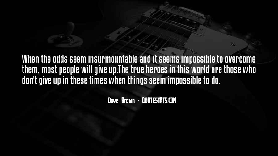 Quotes About Impossible Odds #986124