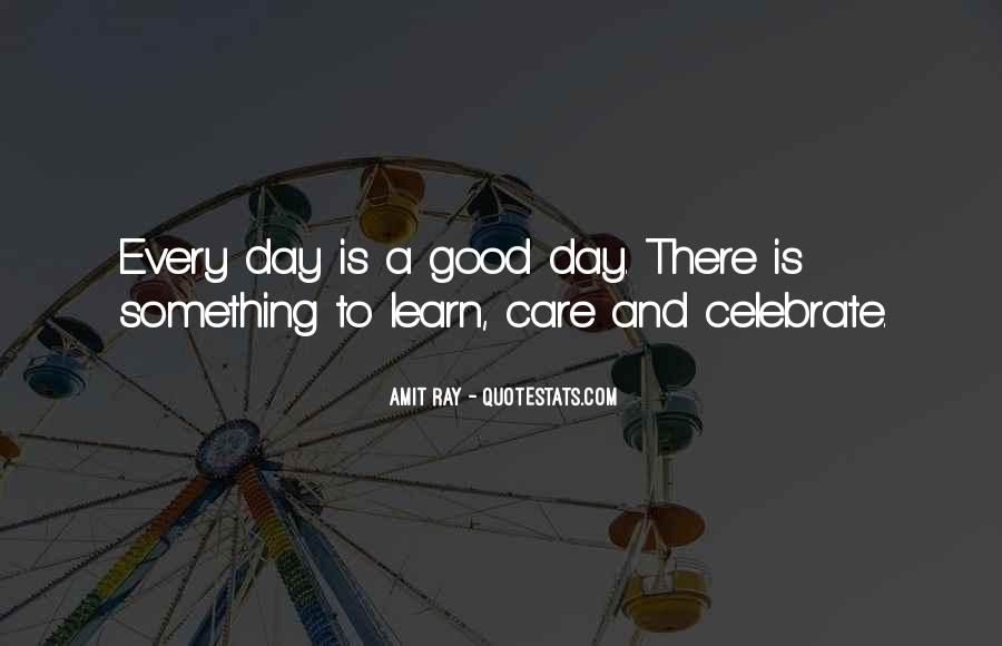 Quotes About Everyday Is A Good Day #1652450