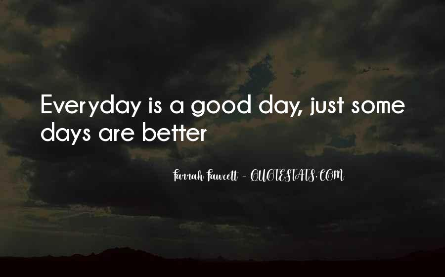 Quotes About Everyday Is A Good Day #1663432