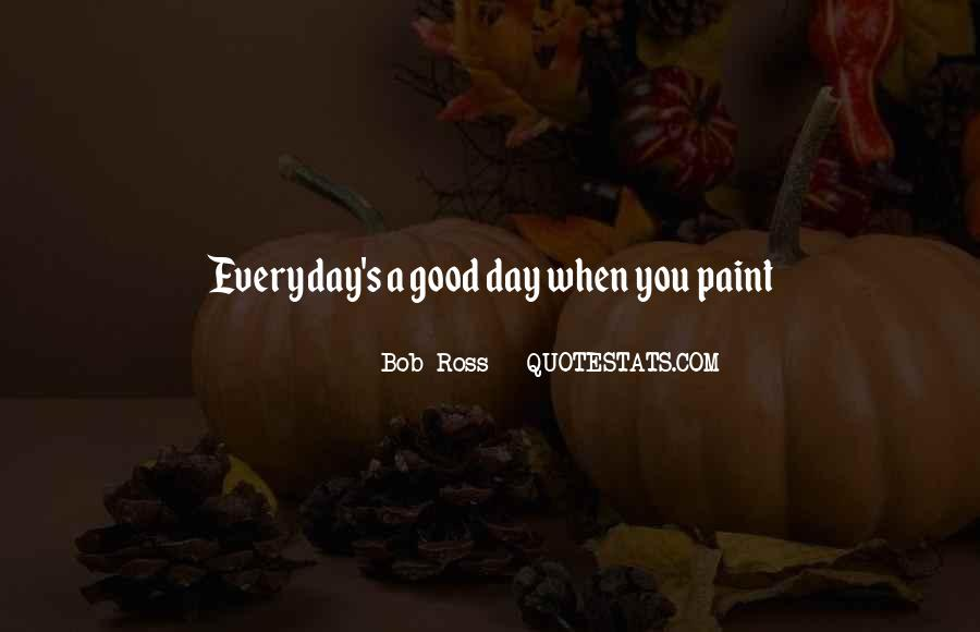 Quotes About Everyday Is A Good Day #1667824