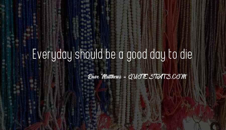 Quotes About Everyday Is A Good Day #423692