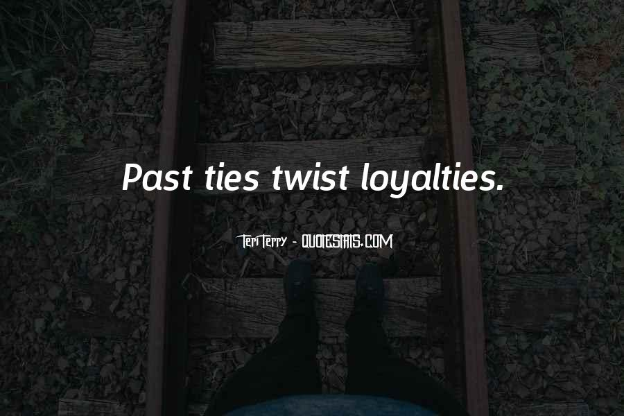 Quotes About Loyalties #281795