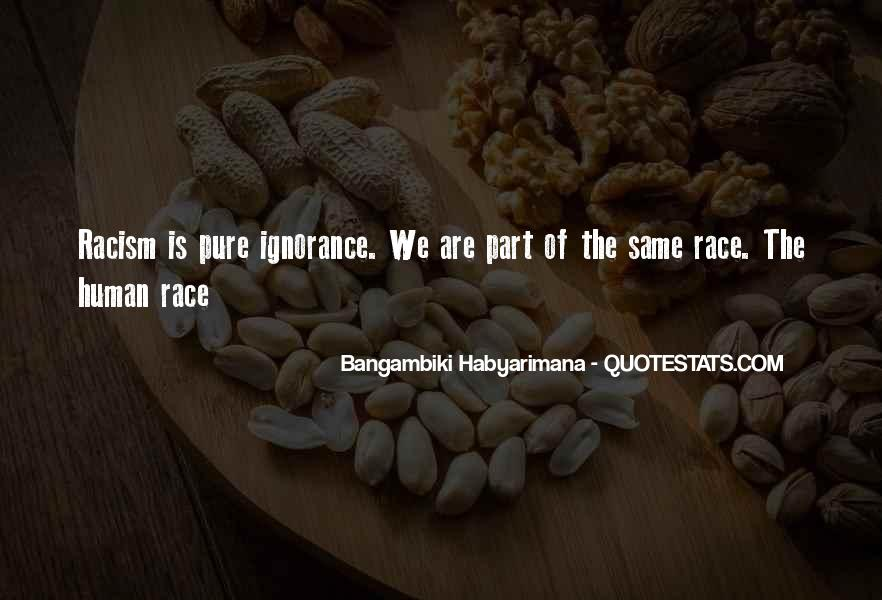 Quotes About Racism And Ignorance #1657804
