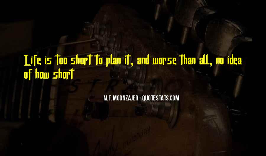 Quotes About How Short Life Is #1412437