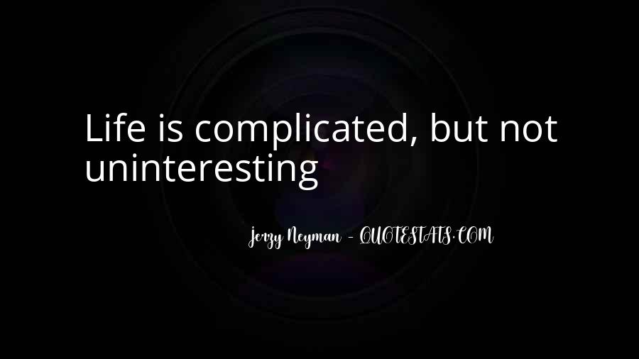 Quotes About Uninteresting Life #454283