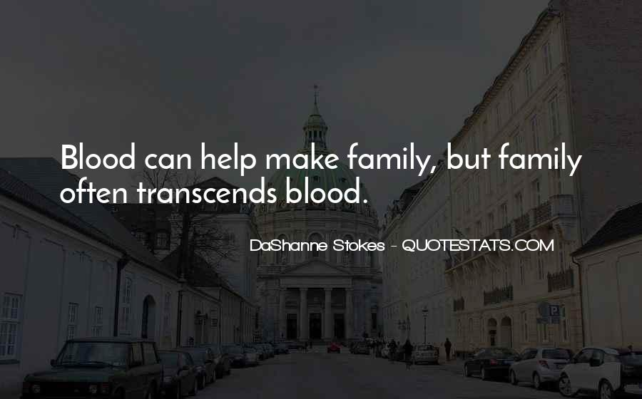 Quotes About Family Blood Or Not #217984
