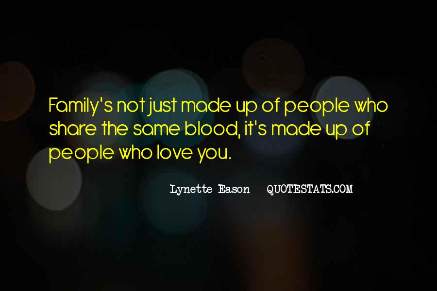 Quotes About Family Blood Or Not #75099