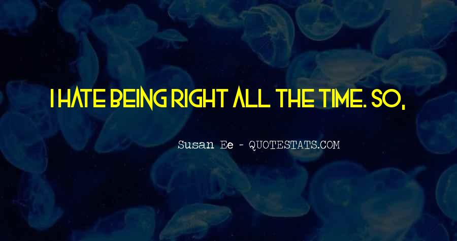 Quotes About Being Right All The Time #1243744