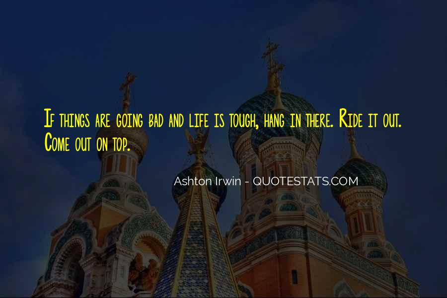 Quotes About Life Going Bad #1350049