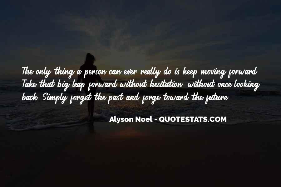 Quotes About Forgetting The Past And Looking Forward To The Future #6393