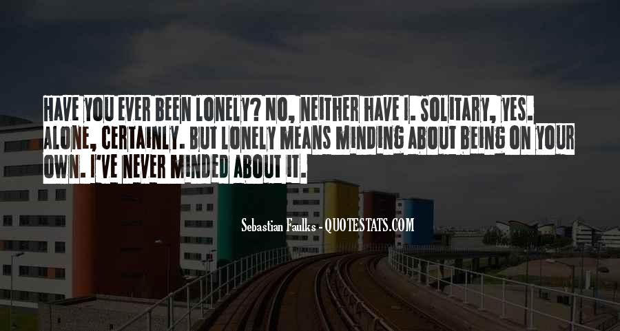 Quotes About Being Solitary #296672