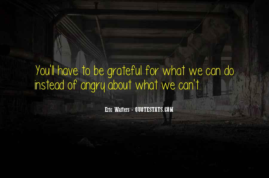 Quotes About Grateful For What You Have #1112308