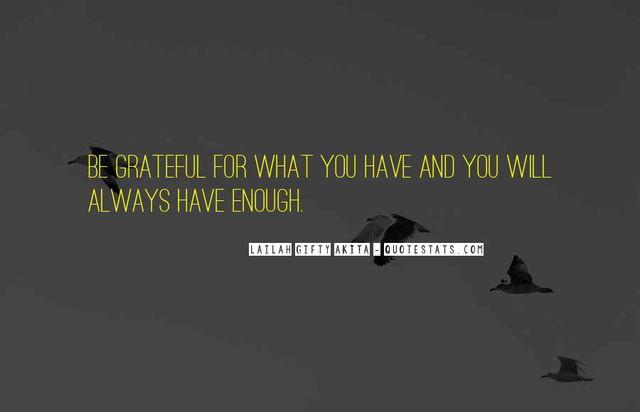 Quotes About Grateful For What You Have #1285650