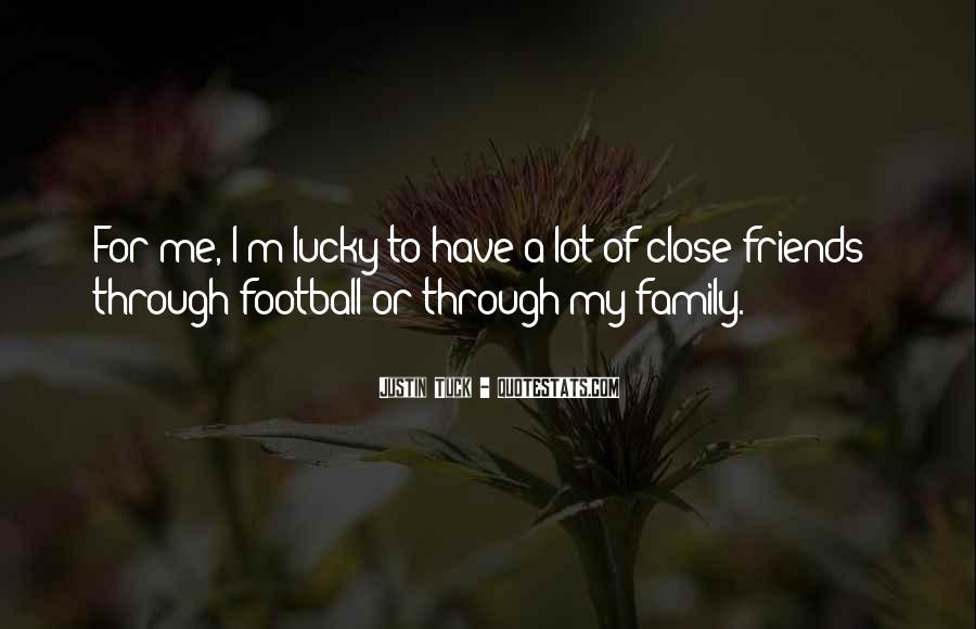 Quotes About Close Family Friends #1399973
