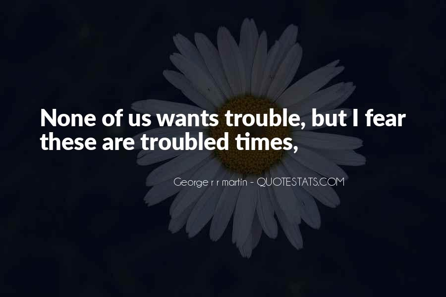 Quotes About Trouble Times #604078
