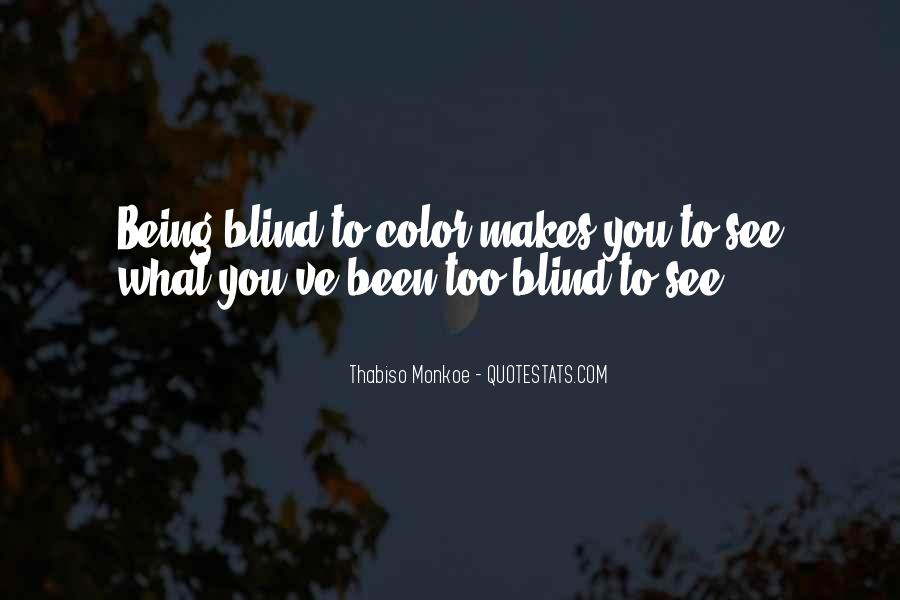 Quotes About Being Blind To Something #348024