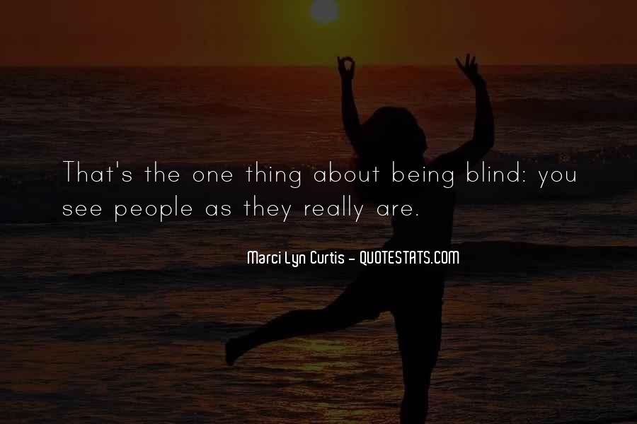 Quotes About Being Blind To Something #541598