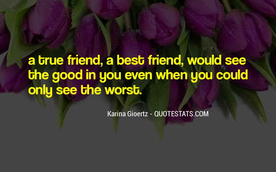 Quotes About A Good Best Friend #1574720