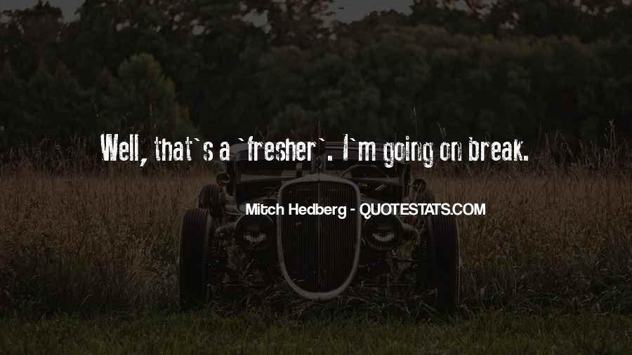 Quotes About Going On A Break #1054562