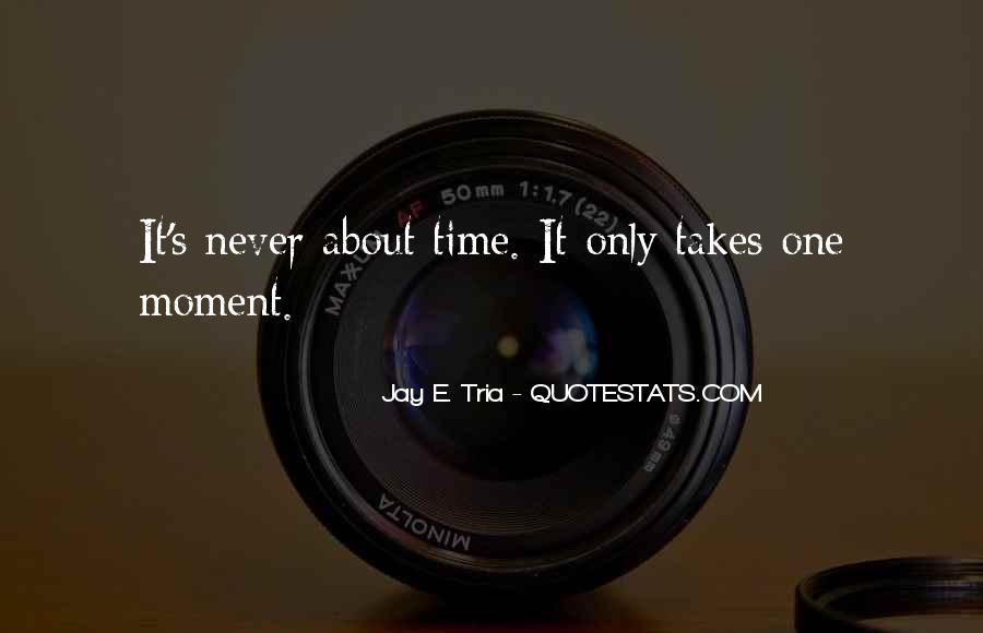 Quotes About One Moment In Time #1090166