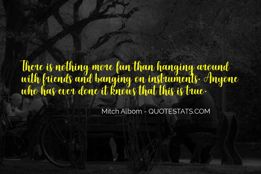 Quotes About Friends Hanging Out Without You #162345