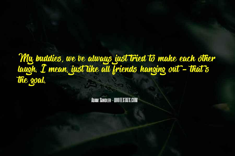 Quotes About Friends Hanging Out Without You #425629