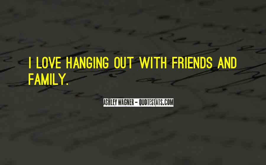 Quotes About Friends Hanging Out Without You #469061