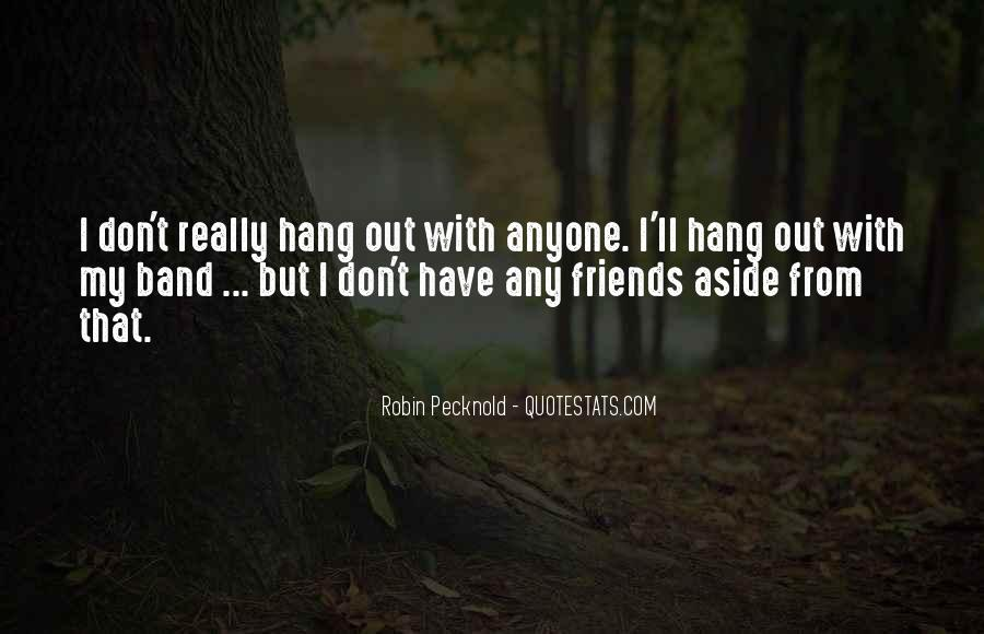 Quotes About Friends Hanging Out Without You #555360