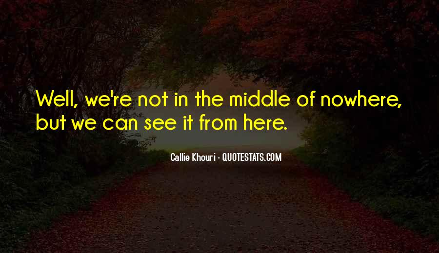 Quotes About Middle Of Nowhere #181745