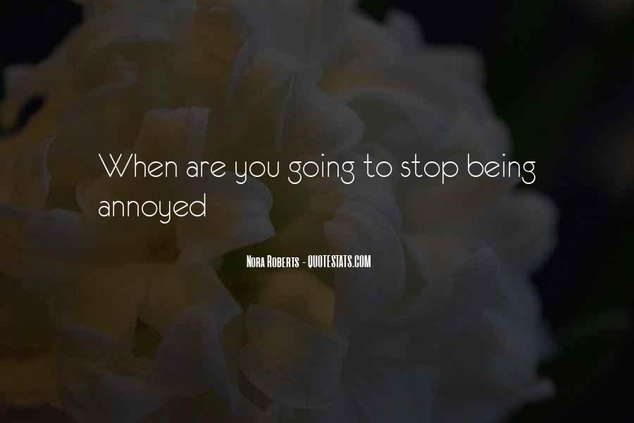 Quotes About Being Annoyed With Someone #1406966
